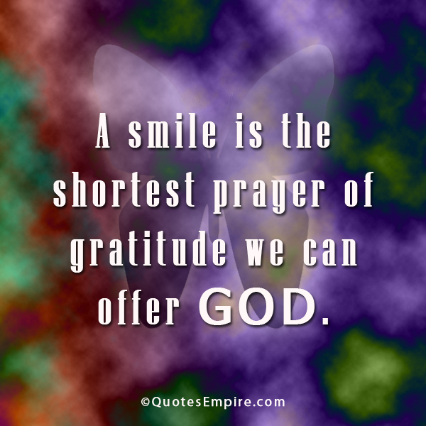 A smile is the shortest prayer of gratitude we can offer God.