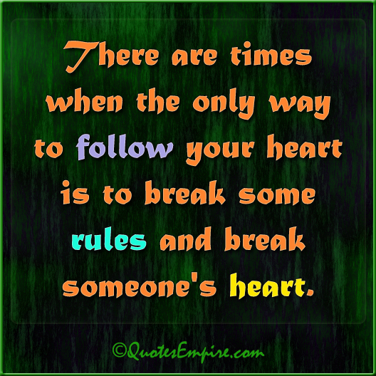 There are times when the only way to follow your heart is to break some rules and break someone's heart.