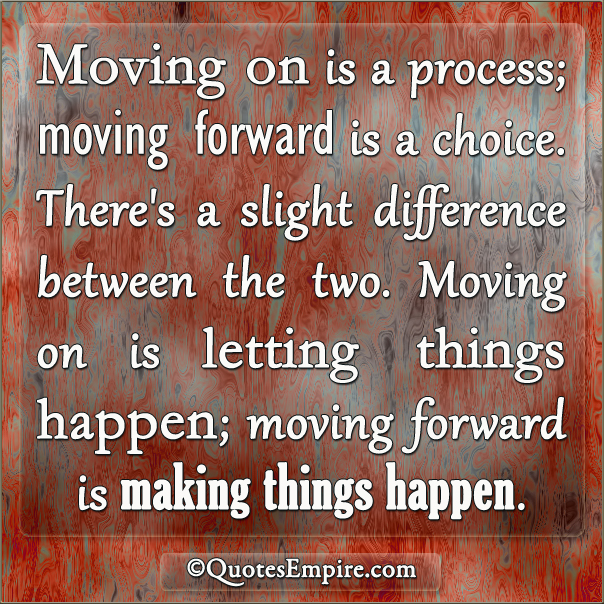 Leave The Past And Move Forward Quotes: Moving On Or Moving Forward! Which Is Best?