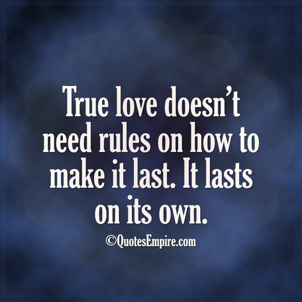 True love doesn't need rules on how to make it last. It lasts on its own.