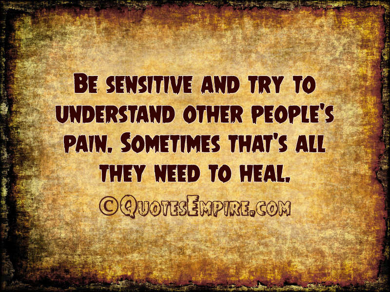 Be Sensitive To Others Feelings Quotes: Be Sensitive And Try To Understand
