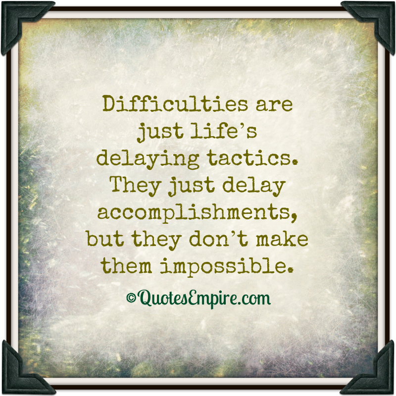 Difficulties Quotes Life Difficulties Are Just Life 39 s