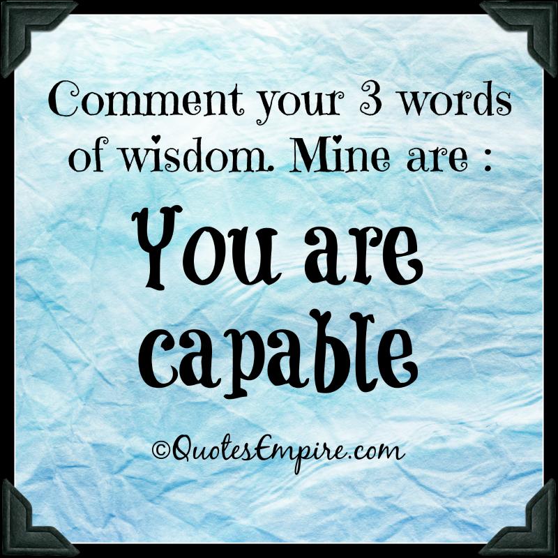 3 word wisdom - Quotes Empire